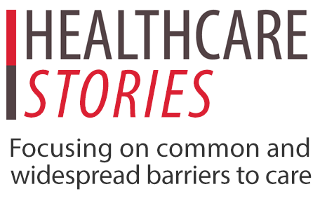 Healthcare Stories. Focusing on common and widespread barriers to care.