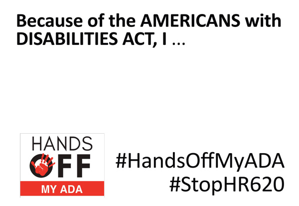 Because of the Americans with Disabilities Act I... #HandsOffMyADA #StopHR620